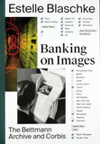 Estelle Blaschke: Banking on Images: From the Bettmann Archive to Corbis
