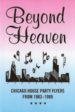 Beyond Heaven: Chicago House Party Flyers from 1983-1989