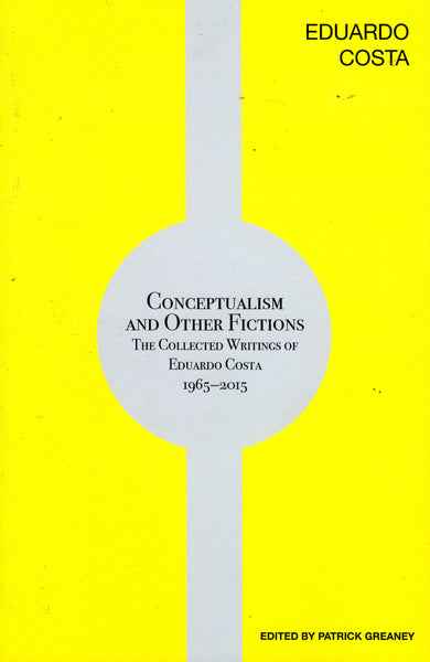 Patrick Greaney (ed): Conceptualism and Other Fictions: The Collected Writings of Eduardo Costa 1965-2015
