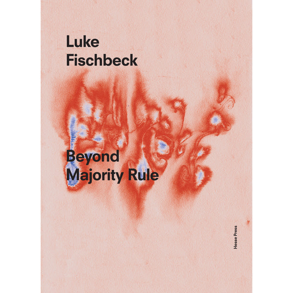 Luke Fischbeck: Beyond Majority Rule