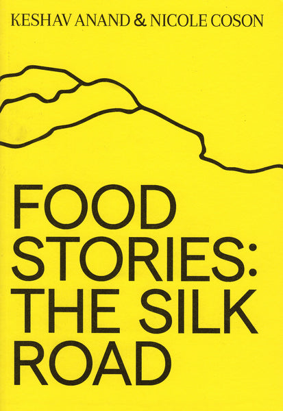 Keshav Anand & Nicole Coson: Food Stories: The Silk Road
