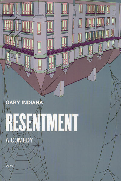 Gary Indiana: Resentment