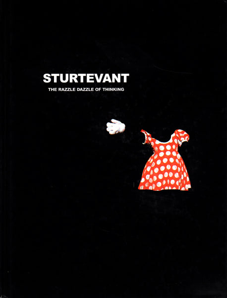 ed. Anne Dressen: Sturtevant The Razzle Dazzle of Thinking