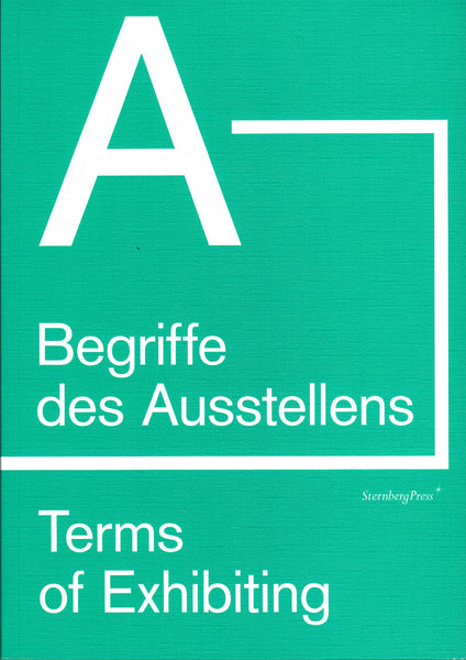 Ed. by Petra Reichensperger: Terms of Exhibiting (from A to Z)