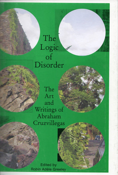 Robin Adèle Greeley (Editor): The Logic of Disorder: The Art and Writing of Abraham Cruzvillegas