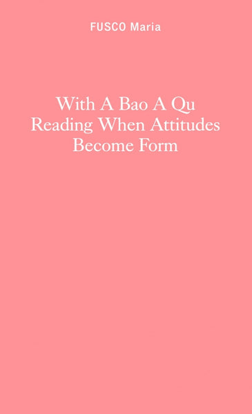Maria Fusco: With A Bao A Qu Reading When Attitudes Become Form