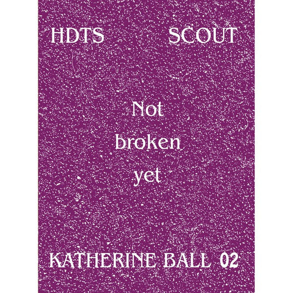 Katherine Ball: HDTS Scout Series 2: Not Broken Yet