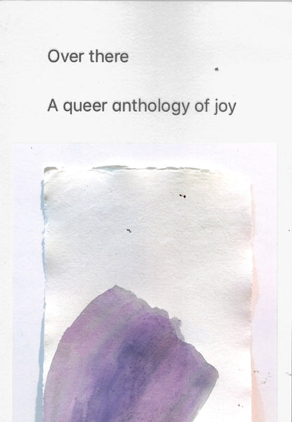 Pilot Press: Over there: A queer anthology of joy