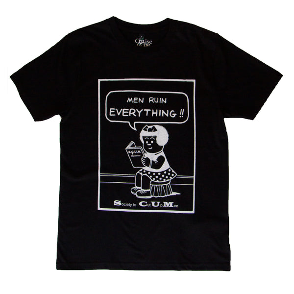 Cruise or Be Cruised: Men Ruin Everything/Society to Cut Up Men T-shirt