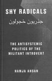 Hamja Ahsan: Shy Radicals: The Antisystemic Politics Of The Militant Introvert