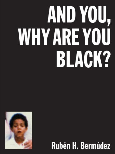 Rubén H. Bermúdez: And you, why are you black?
