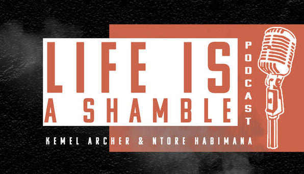 Life is a shamble podcast by Kemel Archer