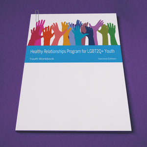 Healthy Relationships Program (HRP) for LGBT2Q+ Youth Workbook (Electronic Copy)
