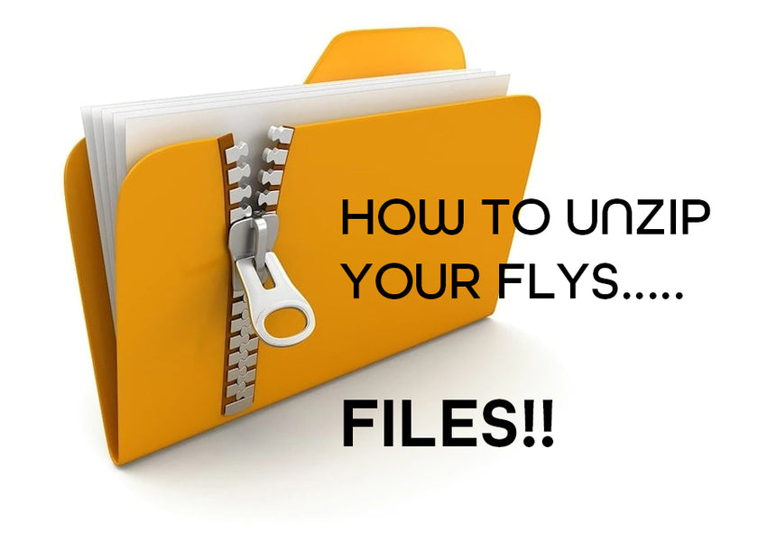 HOW TO UNZIP YOUR FILES (Not your flies!)