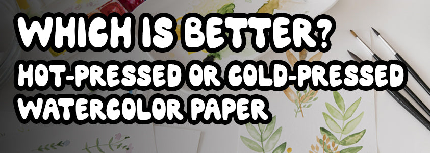 How to choose between hotpressed and coldpressed water color paper