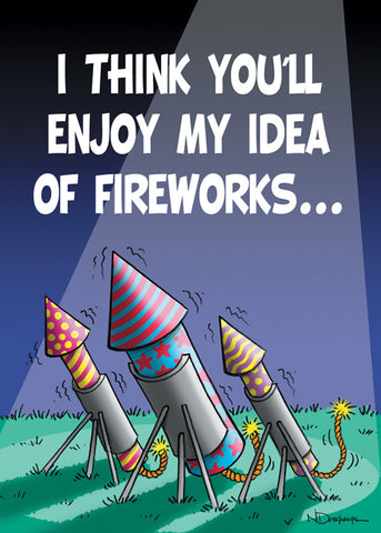 I THINK YOU'LL ENJOY MY IDEA OF FIREWORKS...