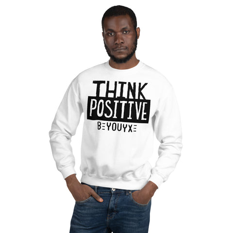 Think Positive Unisex Sweatshirt - Be You YXE