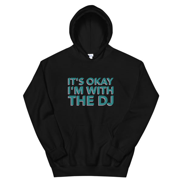 IT'S OKAY I'M WITH THE DJ • HOODIE