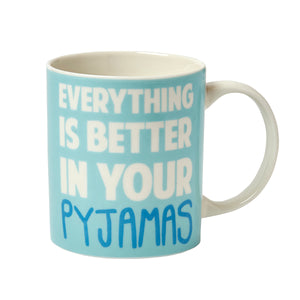 Everything is better in your pyjamas mug