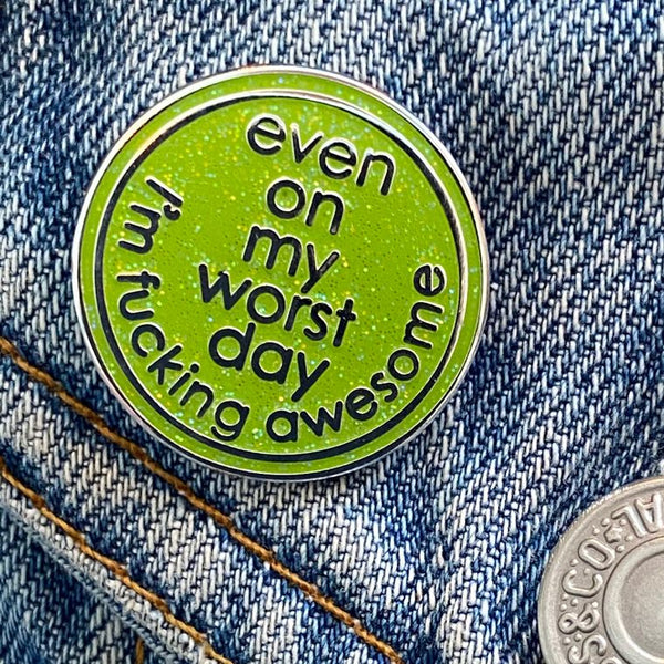 Even On My Worst Day I'm F**king Awesome Enamel Pin