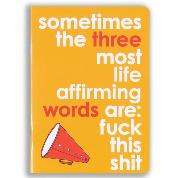 The Three Most Life Affirming Words Notebook
