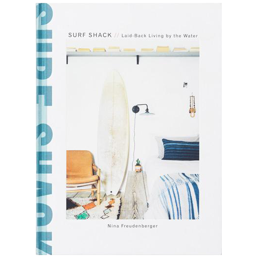 Surf Shack: Laid-Back Living by the Water by Nina Freudenberger