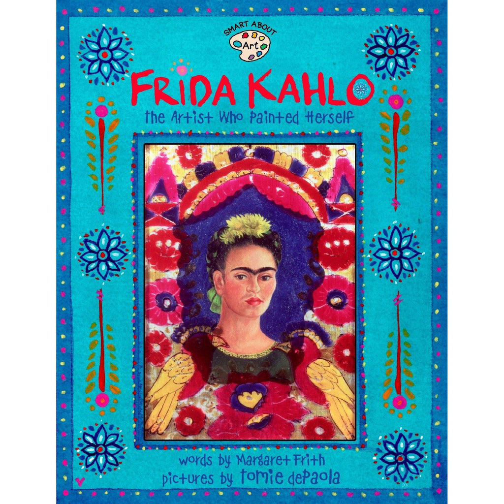 Frida Kahlo: The Artist Who Painted Herself by Margaret Frith