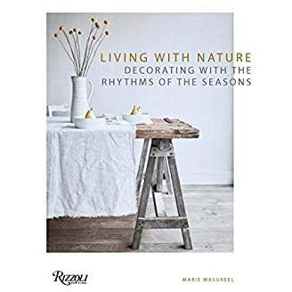 Living with Nature: Decorating with the Rhythm of the Seasons by Marie Masureel