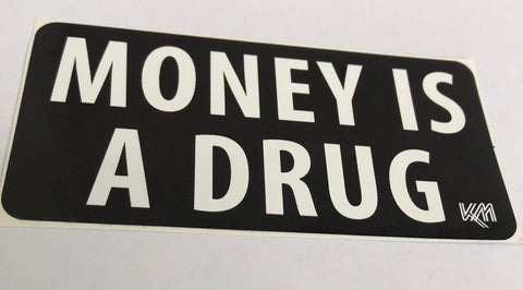 MONEY IS A DRUG