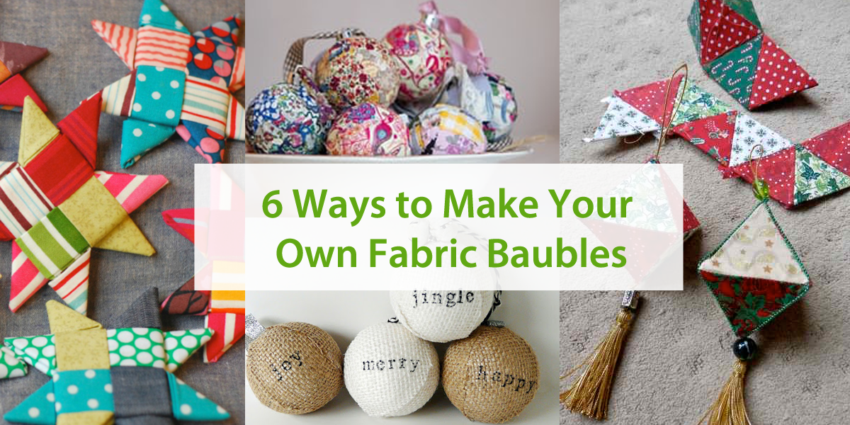 6 Ways to Make Your Own Fabric Baubles
