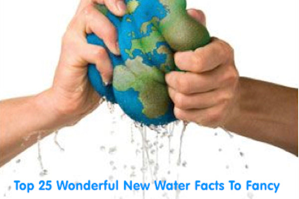 Top 25 Wonderful New Water Facts To Fancy
