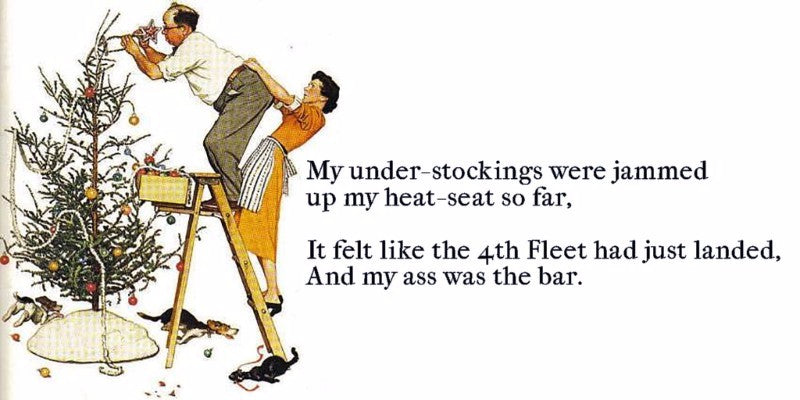 My under-stockings were jammed up my heat-seat so far. It felt like the 4th Fleet had just landed, And my ass was the bar.