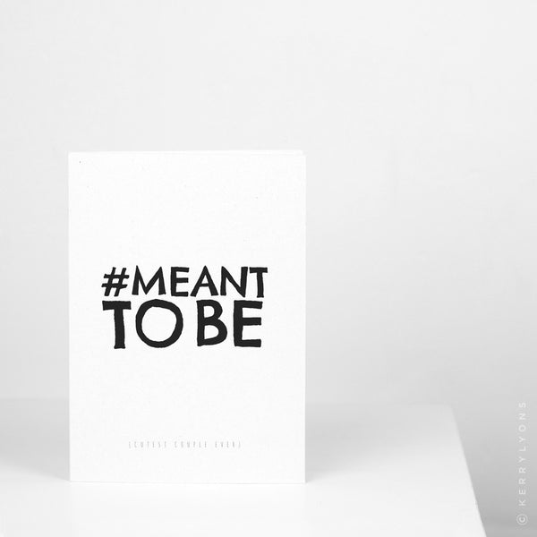 Meant to be (hashtag) – 5 x 7