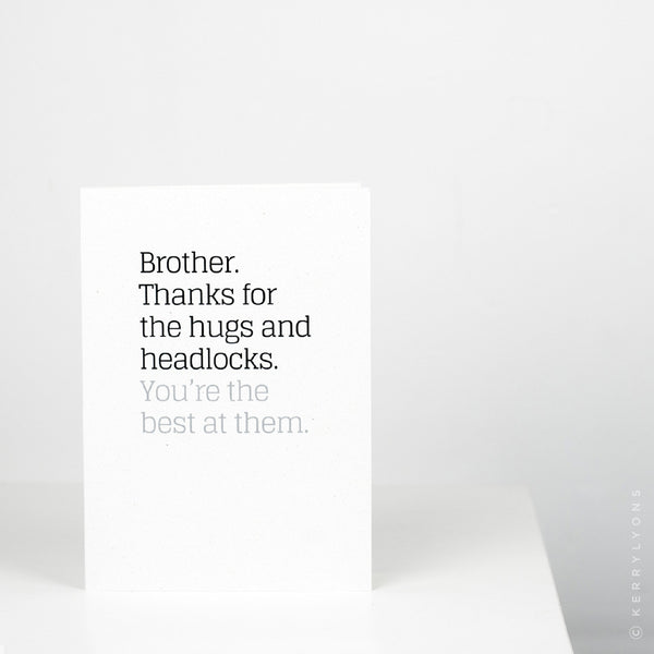 The perfect brother birthday card to give some brotherly love, without giving him a big head with it