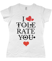 I Tolerate You - Ladies T-Shirt