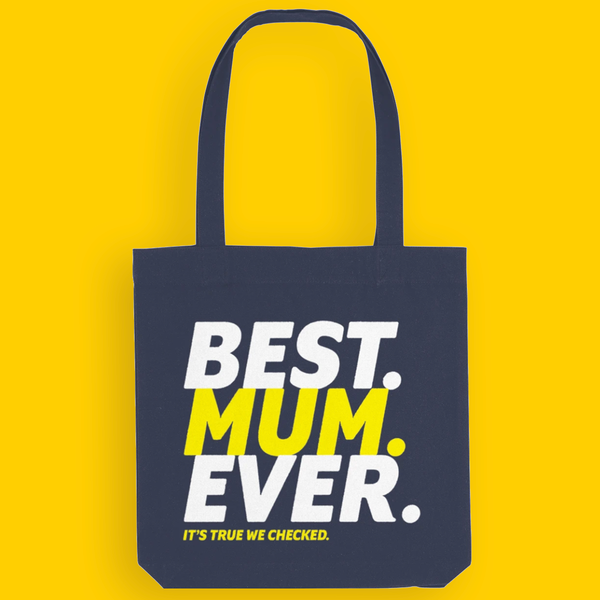 Best Mum Ever (Its true we checked) - Tote Bag