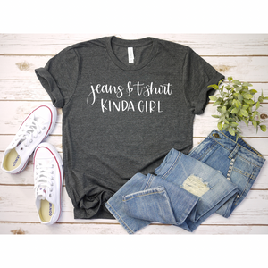 Jeans And Tshirt Kinda Gal - Graphic Tee - RTS
