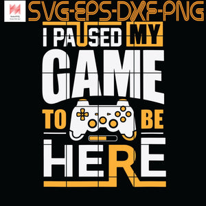 Funny retro gamer saying - I Paused My Game to Be Here, Quotes, Funny Quotes, Cameo, Cricut, Silhouette, SVG, PNG, Eps, DXF, Digital Download