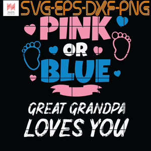 Mens Pink Or Blue Great Grandpa Loves You Baby Gender Reveal, Quotes, Funny Quotes, Cameo, Cricut, Silhouette, SVG, PNG, Eps, DXF, Digital Download