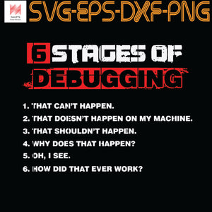 Funny IT Programmer States Of Debugging Software Developer, Quotes, Funny Quotes, Cameo, Cricut, Silhouette, SVG, PNG, Eps, DXF, Digital Download