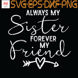 Always My Sister Forever My Friend, Quotes, Funny Quotes, Cameo, Cricut, Silhouette, SVG, PNG, Eps, DXF, Digital Download