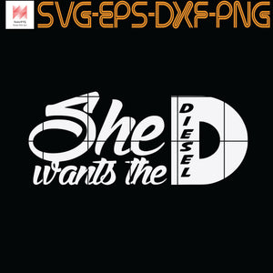 She Wants the D Diesel / Funny 4x4 Diesel Truck, Quotes, Funny Quotes, Cameo, Cricut, Silhouette, SVG, PNG, Eps, DXF, Digital Download