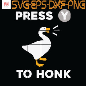 Goose Game Press Y to Honk, Quotes, Funny Quotes, Cameo, Cricut, Silhouette, SVG, PNG, Eps, DXF, Digital Download