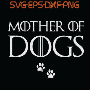 Mother Of Dogs, Game of Thrones ,   Quotes, PNG, EPS, DXF, Digital Download