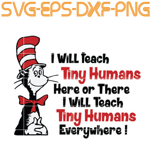 Dr Seuss, Dr seuss svg , I Will teach Tiny humans, cat in the hat , cat svg , Grinch , Grinch svg , i will be, teacher , teach