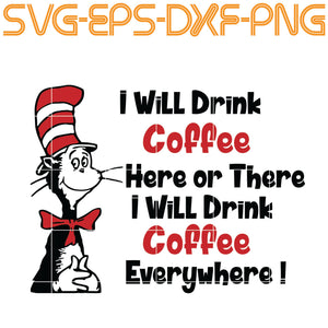 Dr Seuss, Dr seuss svg , I Will Drink coffee , cat in the hat , cat svg , Grinch , Grinch svg , i will be, teacher , teach