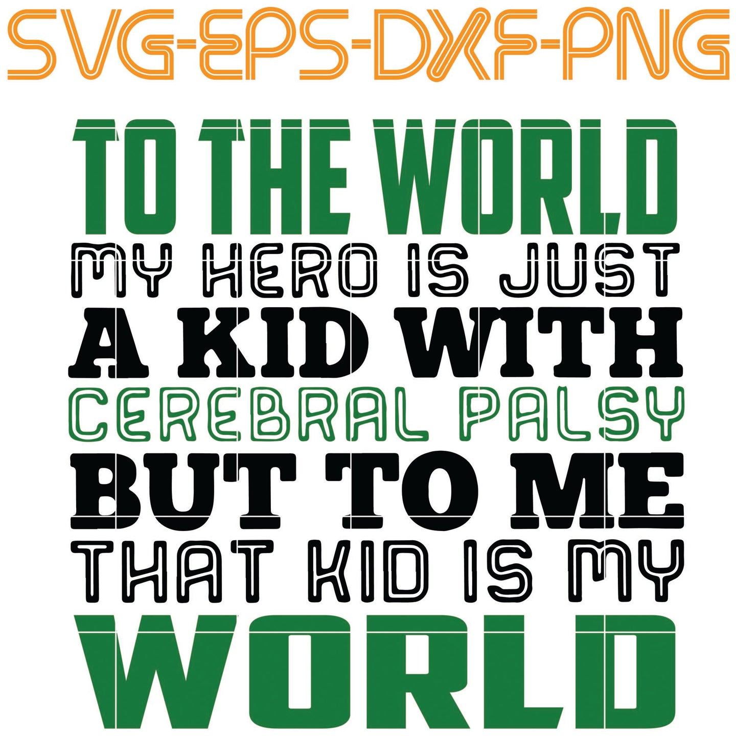 My hero is a kid cerebral palsy That kid is my World to me, Quotes, SVG, PNG, EPS, DXF, Digital download