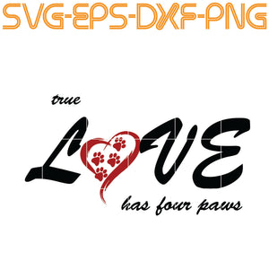 True Love Has Four Paws SVG, PNG, EPS, DXf, Digital Download