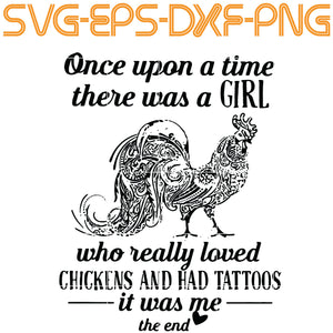 One Upon A time There Was A Girl Who Rally Loved Chickens Anh Had Tattoos It Was Me The End SVG, PNG, EPS, DXf, Digital Download