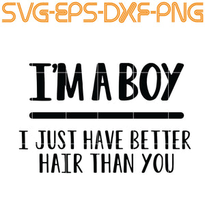 I'm A Boys I Just Have Better Hair Than You, Quotes, PNG, EPS, DXF, Digital Download